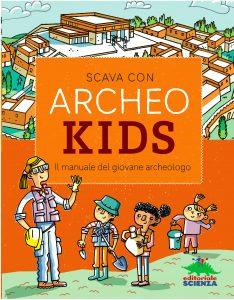 Book Cover: Scava con Archeokids. Il manuale del giovane archeologo